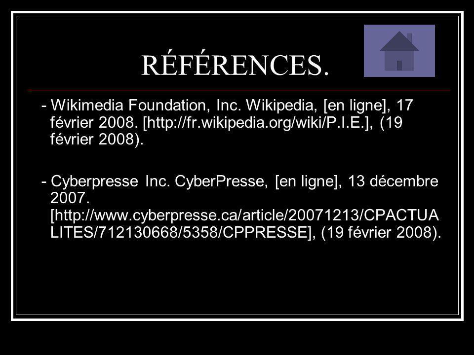 RÉFÉRENCES. - Wikimedia Foundation, Inc. Wikipedia, [en ligne], 17 février 2008. [http://fr.wikipedia.org/wiki/P.I.E.], (19 février 2008).